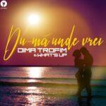 """Dima Trofim și What's UP lansează """"Du-mă unde vrei"""""""