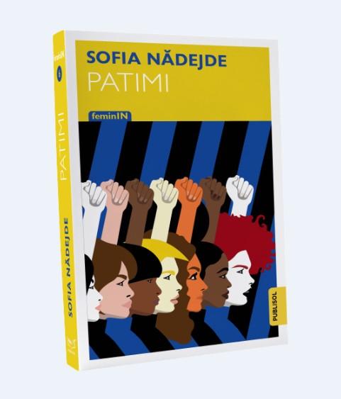 Colecția FeminIN – zece cărți de referință ale literaturii române – continuă la Editura Publisol cu un roman de excepție: PATIMI, de Sofia Nădejde!