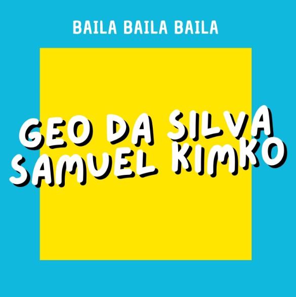 """""""Baila Baila Baila"""" : Acesta e sfatul și cel mai nou single al lui Geo Da Silva și DJ Samuel Kimkò"""